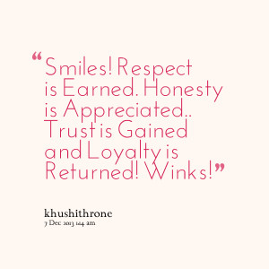 Quotes Picture: smiles! respect is earned honesty is appreciated trust ...