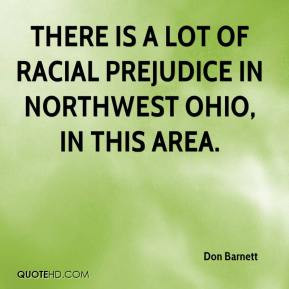 Don Barnett - there is a lot of racial prejudice in northwest Ohio, in ...