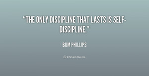 """The only discipline that lasts is self-discipline."""""""