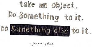 ... Quote, John Quote, Art Jasper, Art Si, Jasper Johns, Creative