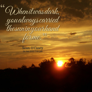Quotes Picture: when it was dark, you always carried the sun in your ...
