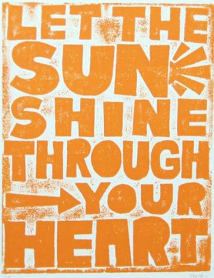 Let the sun shine through your heart