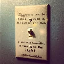 ... in the darkest of times, if only one remembers to turn on the light
