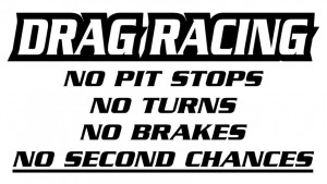Street Racing Quotes And Sayings Drag racing no second chances ...