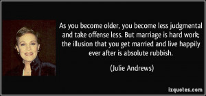 As you become older, you become less judgmental and take offense less ...