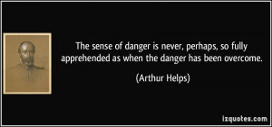 of danger is never, perhaps, so fully apprehended as when the danger ...