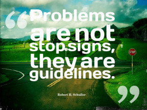 """... are not stop signs, they are guidelines."""" ~ Robert H. Schuller"""