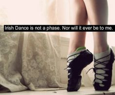 Every Irish dancer feels this way! More