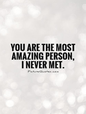 You Are the Most Amazing Person Quotes