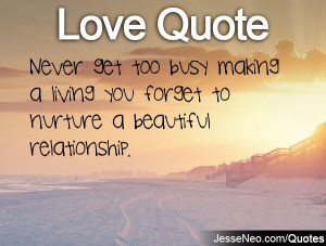 Never get too busy making a living you forget to nurture a beautiful ...