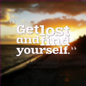 Quotes Picture: get lost and find yourself