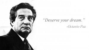 """Deserve your Dream"""" -Octavio Paz"""