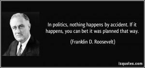 In politics, nothing happens by accident. If it happens, you can bet ...