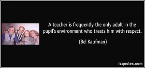 teacher is frequently the only adult in the pupil's environment who ...