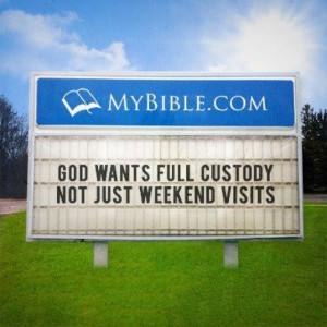 love great church signs! :) Full custody....not just weekend visits.