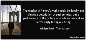 History Teacher Quotes The teacher of history's work