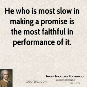 He who is most slow in making a promise is the most faithful in ...