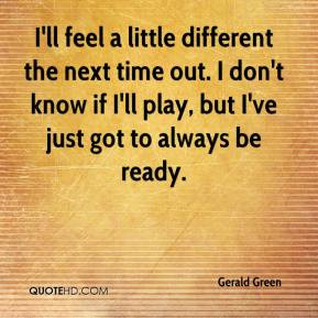 Gerald Green - I'll feel a little different the next time out. I don't ...