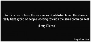 Winning teams have the least amount of distractions. They have a ...