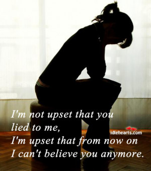 Home » Quotes » I'm Not Upset That You Lied To Me…