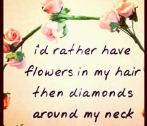 diamonds, down to earth, flower power, flowers in my hair, girl quotes ...