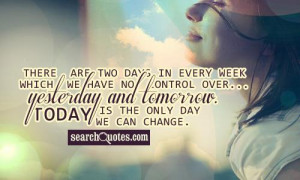 There are two days in every week which we have no control over ...