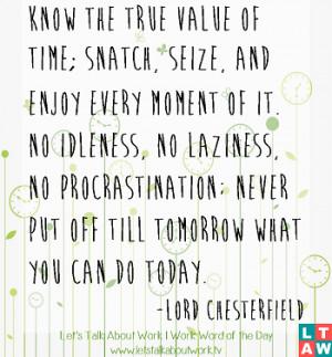 ... No idleness, no laziness, no procrastination; Never put off till