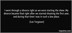 as we were starting the show. My divorce became final right after ...