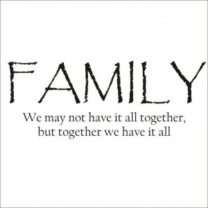 quotes about family sticking together | We are a very close knit ...