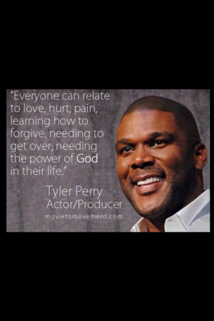 Tyler Perry- Love him! Thanks Tyler for your words of encouragement!