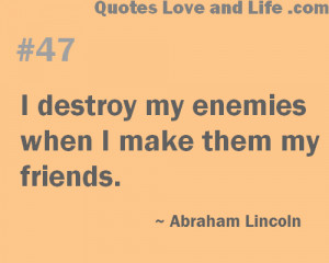 Destroy My Enemies whenn I Make then My Friends ~ Enemy Quote