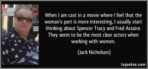When I am cast in a movie where I feel that the woman's part is more ...
