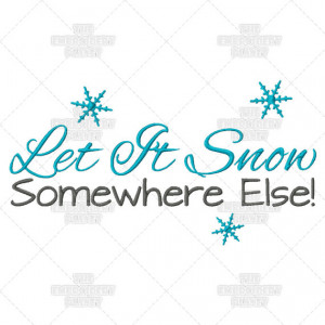 Let It Snow Somewhere Else Humor Saying Funny Quote Machine Embroidery ...