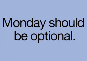 Funny Monday Quotes - Monday should be optional | Funny Quotes IMG