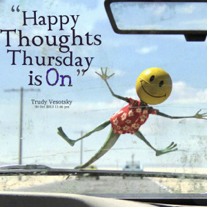 Quotes Picture: happy thoughts thursday is on