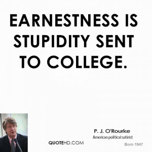 Earnestness is stupidity sent to college.