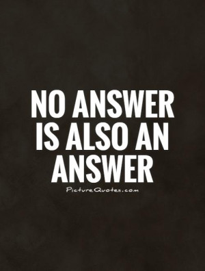 No answer is also an answer Picture Quote #1