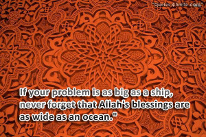 ... , never forget that Allah's blessings are as wide as an ocean