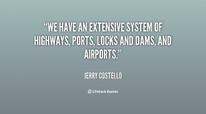 We have an extensive system of highways, ports, locks and dams, and ...