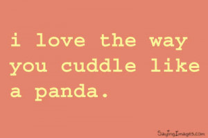 Love The Way You Cuddle Like a Panda | Compliment Quote