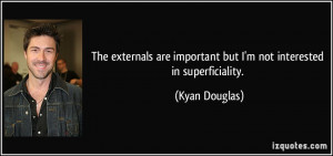 The externals are important but I'm not interested in superficiality ...