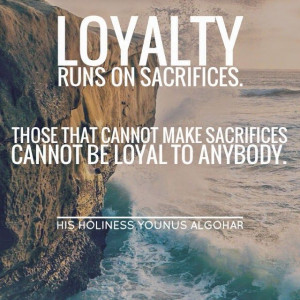 The Official MFI® Blog Quote of the Day: 'Loyalty runs on sacrifices ...