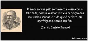 amor só vive pelo sofrimento e cessa com a felicidade; porque o ...