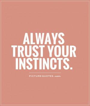 Trust Quotes Instinct Quotes
