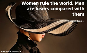Women rule the world. Men are losers compared with them - Johnny Depp ...