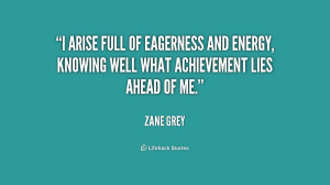 arise full of eagerness and energy, knowing well what achievement ...