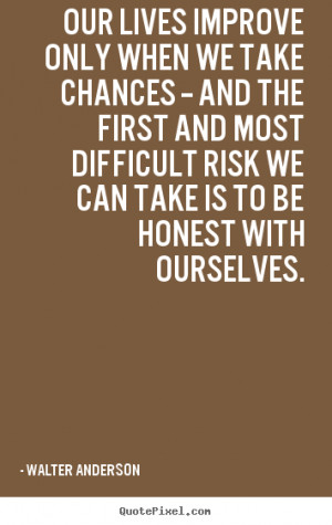 Our lives improve only when we take chances -- and the first and most ...