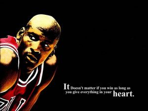 It doesn't matter if you win as long as you give everything in your ...