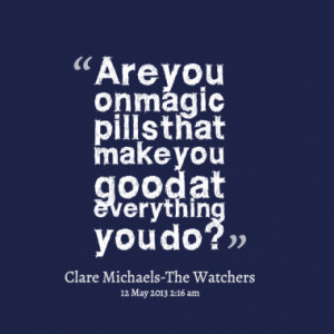 Are you on magic pills that make you good at everything you do?