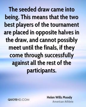 Helen Wills Moody - The seeded draw came into being. This means that ...